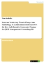 Titel: Internes Marketing. Entwicklung eines Marketing- & Kommunikationskonzeptes für den Stabsbereich Corporate Finance der J&M Management Consulting AG