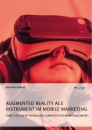 Title: Augmented Reality als Instrument im Mobile Marketing. Eignet sich die AR-Technologie langfristig für Marketingzwecke?