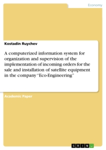 "Title: A computerized information system for organization and supervision of the implementation of incoming orders for the sale and installation of satellite equipment in the company ""Eco-Engineering"""