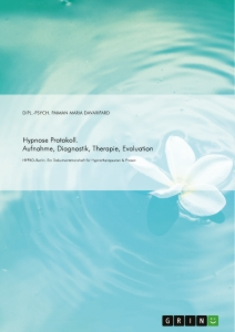 Titel: Hypnose Protokoll. Aufnahme, Diagnostik, Therapie, Evaluation