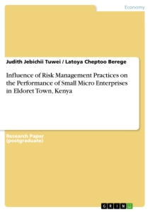 Title: Influence of Risk Management Practices on the Performance of Small Micro Enterprises in Eldoret Town, Kenya