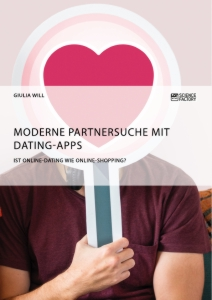 Titel: Moderne Partnersuche mit Dating-Apps. Ist Online-Dating wie Online-Shopping?