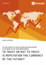 Titel: To Trust or Not to Trust. Is Reputation the Currency of the Future?
