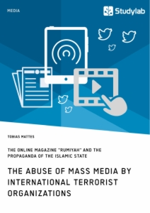 "Title: The abuse of mass media by international terrorist organizations. The online magazine ""Rumiyah"" and the propaganda of the Islamic State"