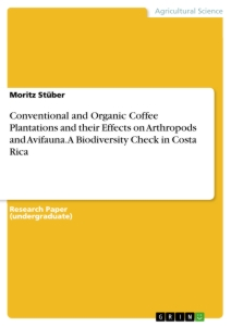 Title: Conventional and Organic Coffee Plantations and their Effects on Arthropods and Avifauna. A Biodiversity Check in Costa Rica