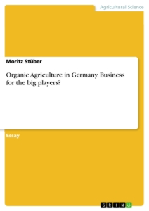 Title: Organic Agriculture in Germany. Business for the big players?