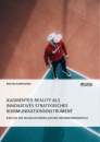 Title: Augmented Reality als innovatives strategisches Kommunikationsinstrument. Einfluss des digitalen Trends auf den Unternehmenserfolg