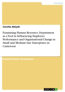 Title: Examining Human Resource Department as a Tool in Influencing Employee Performance and Organisational Change in Small and Medium Size Enterprises in Cameroon