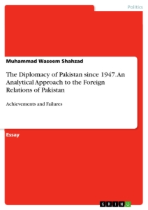 Title: The Diplomacy of Pakistan since 1947. An Analytical Approach to the Foreign Relations of Pakistan