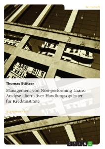 Title: Management von Non-performing Loans. Analyse alternativer Handlungsoptionen für Kreditinstitute