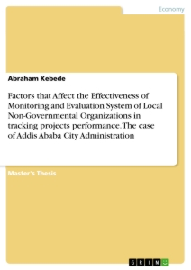 Titel: Factors that Affect the Effectiveness of Monitoring and Evaluation System of Local Non-Governmental Organizations in tracking projects performance. The case of Addis Ababa City Administration
