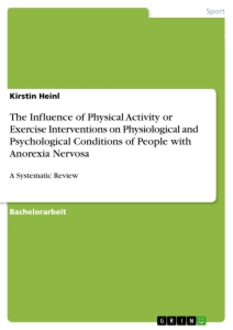 Titel: The Influence of Physical Activity or Exercise Interventions on Physiological and Psychological Conditions of People with Anorexia Nervosa