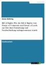 Titel: Die Bill of Rights und die damalige Sichtweise darauf des House of Commons und des House of Lords
