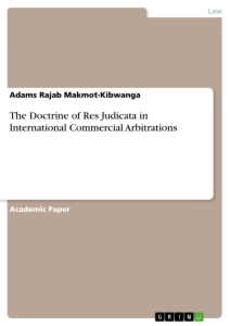 Title: The Doctrine of Res Judicata in International Commercial Arbitrations