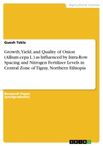 Title: Growth, Yield, and Quality of Onion (Allium cepa L.) as Influenced by Intra-Row Spacing and Nitrogen Fertilizer Levels in Central Zone of Tigray, Northern Ethiopia