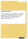 Title: A Presentation about Business Cycles and Education. A Literature Review on how Macroeconomic Conditions affect Educational Decisions