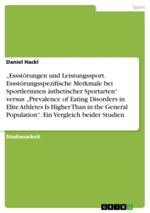 "Title: ""Essstörungen und Leistungssport. Essstörungsspezifische Merkmale bei Sportlerinnen ästhetischer Sportarten"" versus ""Prevalence of Eating Disorders in Elite Athletes Is Higher Than in the General Population"". Ein Vergleich beider Studien"