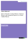 Titel: How to Resolve Cosmic Physics, Classical Physics and Quantum Physics in a Grand Unified Theory