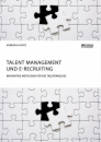 Title: Talent Management und E-Recruiting. Innovative Methoden für die Talentakquise