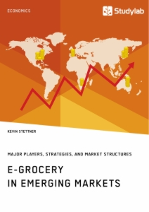Title: E-Grocery in Emerging Markets. Major Players, Strategies, and Market Structures