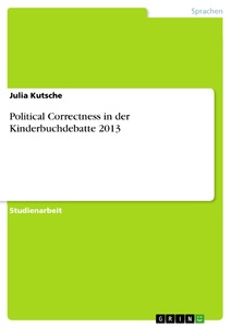 Title: Political Correctness in der Kinderbuchdebatte 2013