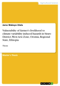 Title: Vulnerabilty of farmer's livelihood to climate variability induced hazards in Siraro District, West Arsi Zone, Oromia, Regional State, Ethiopia