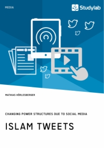 Title: Islam Tweets. Changing Power Structures due to Social Media