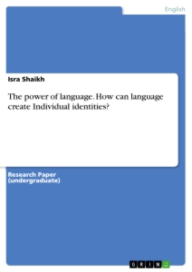 Title: The power of language. How can language create Individual identities?