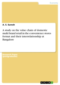Title: A study on the value chain of domestic multi brand retail in the convenience stores format and their interrelationship at Bangalore