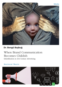 Title: When Brand Communication Becomes Childish. Infantilization in 21st Century Advertising