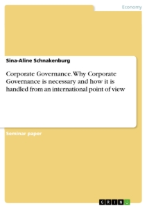Title: Corporate Governance. Why Corporate Governance is necessary and how it is handled from an international point of view