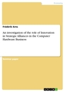 Title: An investigation of the role of Innovation in Strategic Alliances in the Computer Hardware Business