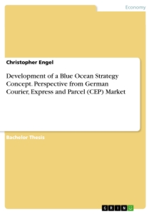 Title: Development of a Blue Ocean Strategy Concept. Perspective from German Courier, Express and Parcel (CEP) Market