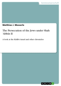 Titel: The Persecution of the Jews under Shah 'Abbās II