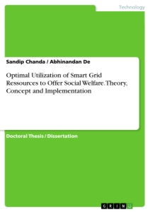 Title: Optimal Utilization of Smart Grid Ressources to Offer Social Welfare.Theory, Concept and Implementation