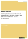 Title: Celebrity Endorsements: Theoretical Explanations of Meaning Transfer - and Schema-based-Models - Recent Developments
