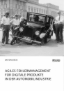 Title: Agiles Fehlermanagement für digitale Produkte in der Automobilindustrie
