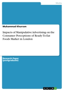 Title: Impacts of Manipulative Advertising on the Consumer Perceptions of Ready-To-Eat Foods Market in London