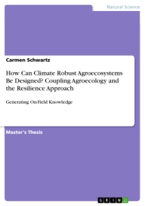 Title: How Can Climate Robust Agroecosystems Be Designed? Coupling Agroecology and the Resilience Approach
