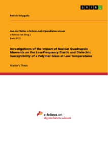 Title: Investigations of the Impact of Nuclear Quadrupole Moments on the Low-Frequency Elastic and Dielectric Susceptibility of a Polymer Glass at Low Temperatures