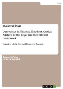 Title: Democracy in Tanzania Elections. Critical Analysis of the Legal and Institutional Framework
