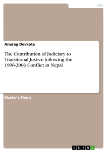 Titel: The Contribution of Judiciary to Transitional Justice following the 1996-2006 Conflict in Nepal