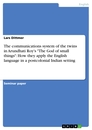 """Title: The communications system of the twins in Arundhati Roy's """"The God of small things"""": How they apply the English language in a postcolonial Indian setting"""