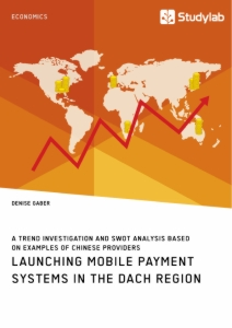 Titel: Launching mobile payment systems in the DACH region. A trend investigation and SWOT analysis based on examples of Chinese providers