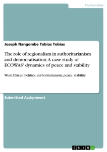 Title: The role of regionalism in authoritarianism and democratisation. A case study of ECOWAS' dynamics of peace and stability