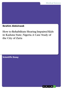 Title: How to Rehabilitate Hearing Impaired Kids in Kaduna State, Nigeria. A Case Study of the City of Zaria