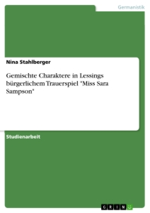"Titel: Gemischte Charaktere in Lessings bürgerlichem Trauerspiel ""Miss Sara Sampson"""