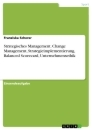 Title: Strategisches Management. Change Management, Strategieimplementierung, Balanced Scorecard, Unternehmensethik