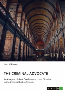 Titel: The Criminal Advocate. An Analysis of their Qualities and their Situation in the Criminal Justice System