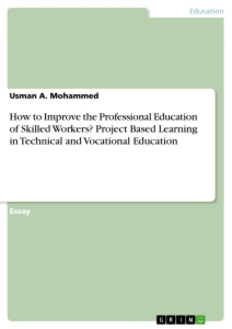 Title: How to Improve the Professional Education of Skilled Workers? Project Based Learning in Technical and Vocational Education